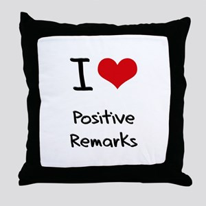 I Love Positive Remarks Throw Pillow