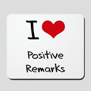I Love Positive Remarks Mousepad