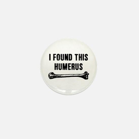 I Found This Humerus Mini Button