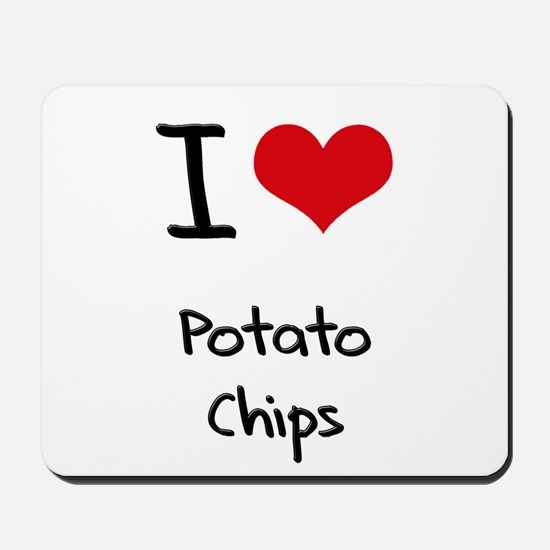 I Love Potato Chips Mousepad