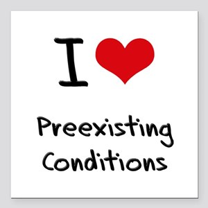 """I Love Preexisting Conditions Square Car Magnet 3"""""""
