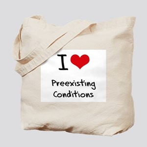 I Love Preexisting Conditions Tote Bag