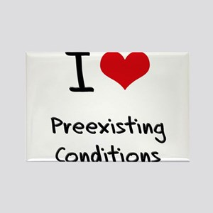I Love Preexisting Conditions Rectangle Magnet