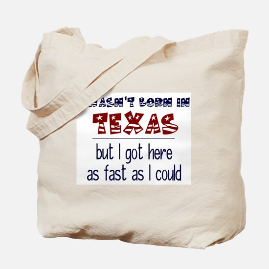 Not Born in Texas But Tote Bag