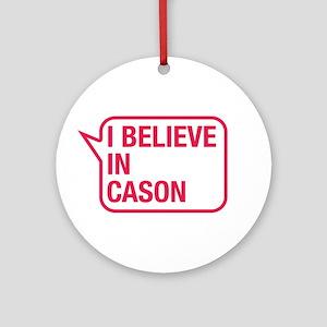 I Believe In Cason Ornament (Round)