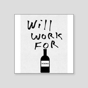 Will Work For Vodka Sticker