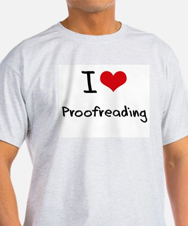 I Love Proofreading T-Shirt