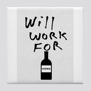 Will Work For Vodka Tile Coaster