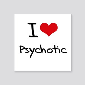 I Love Psychotic Sticker