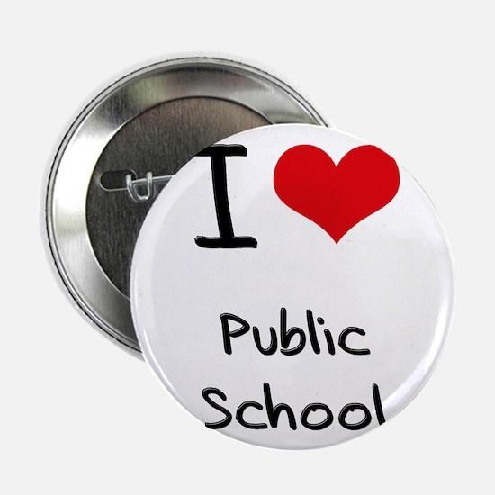 """I Love Public School 2.25"""" Button"""