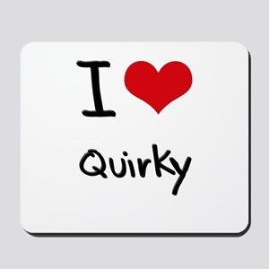 I Love Quirky Mousepad