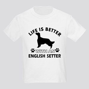 Life is better with English Setter Kids Light T-Sh