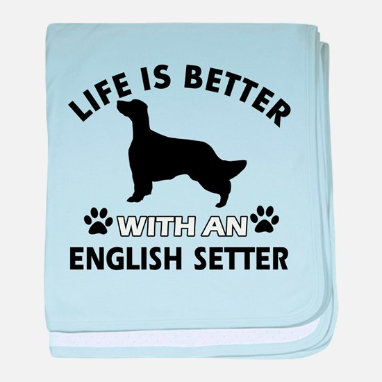 Life is better with English Setter baby blanket