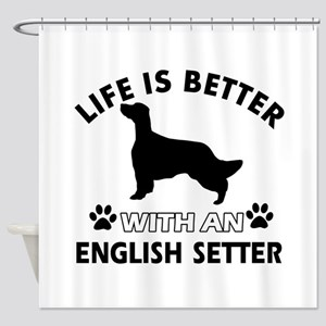 Life is better with English Setter Shower Curtain