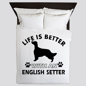 Life is better with English Setter Queen Duvet