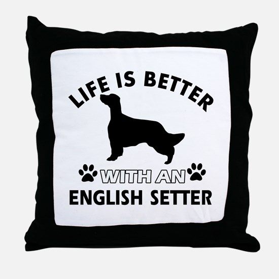 Life is better with English Setter Throw Pillow