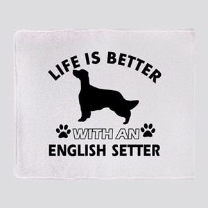 Life is better with English Setter Throw Blanket