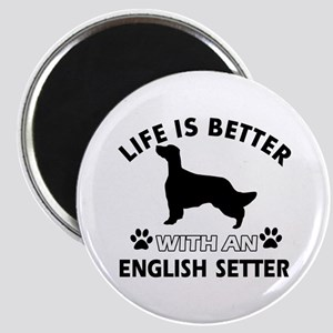 Life is better with English Setter Magnet