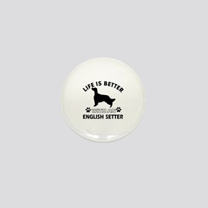 Life is better with English Setter Mini Button