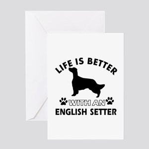 Life is better with English Setter Greeting Card