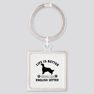 Life is better with English Setter Square Keychain