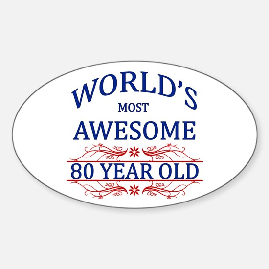 World's Most Awesome 80 Year Old Sticker (Oval)