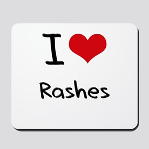 I Love Rashes Mousepad