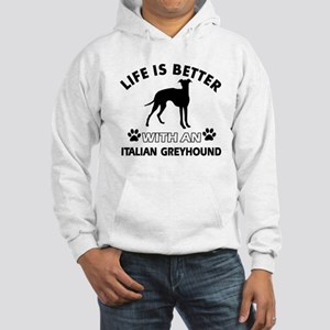 Life is better with Italian Greyhound Hooded Sweat