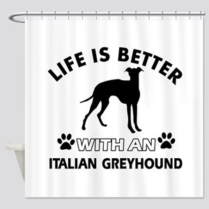 Life is better with Italian Greyhound Shower Curta