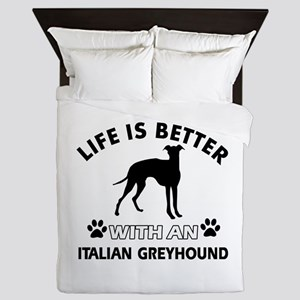 Life is better with Italian Greyhound Queen Duvet