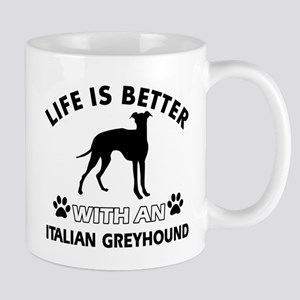 Life is better with Italian Greyhound Mug