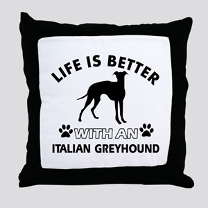 Life is better with Italian Greyhound Throw Pillow
