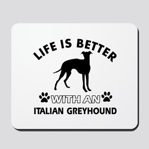 Life is better with Italian Greyhound Mousepad