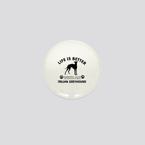 Life is better with Italian Greyhound Mini Button