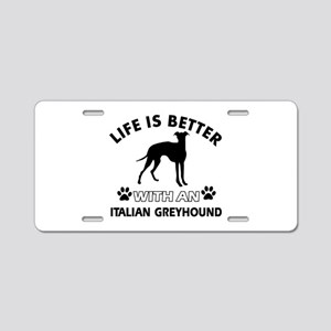 Life is better with Italian Greyhound Aluminum Lic