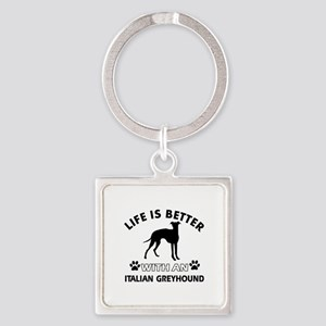 Life is better with Italian Greyhound Square Keych