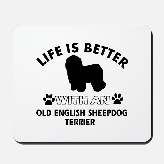 Life is better with Old English Sheepdog Mousepad
