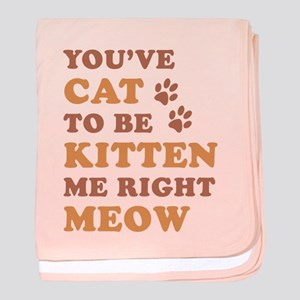 You've Cat To Be Kitten Me baby blanket