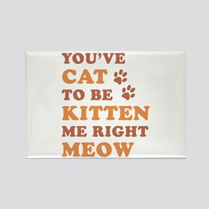You've Cat To Be Kitten Me Rectangle Magnet