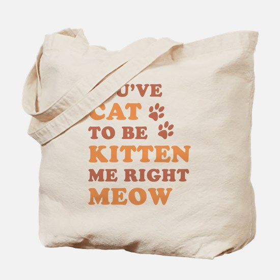 You've Cat To Be Kitten Me Tote Bag
