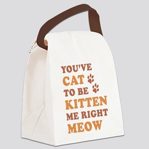 You've Cat To Be Kitten Me Canvas Lunch Bag
