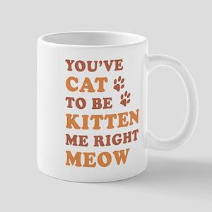 You've Cat To Be Kitten Me Mug