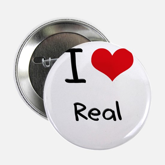 """I Love Real 2.25"""" Button"""