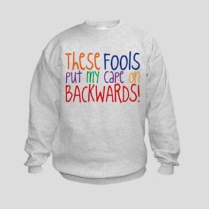 These Fools Put My Cape On Backwards Sweatshirt