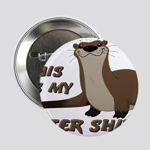 "This Is My Otter Shirt Funny 2.25"" Button"