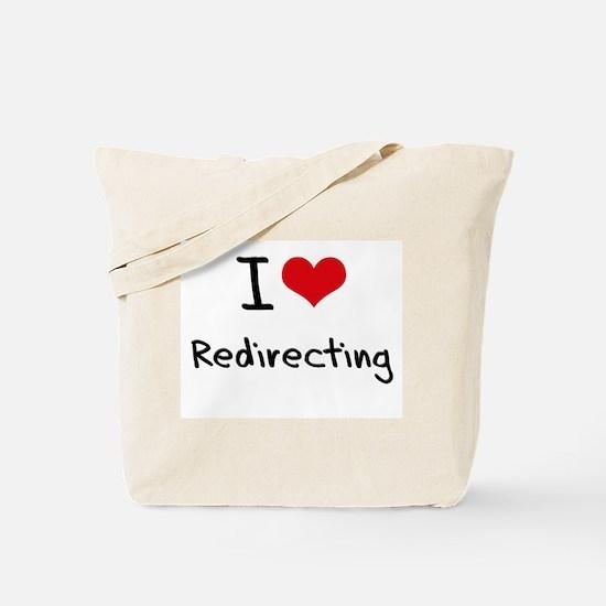 I Love Redirecting Tote Bag