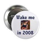 Wake Me in 2008 Button