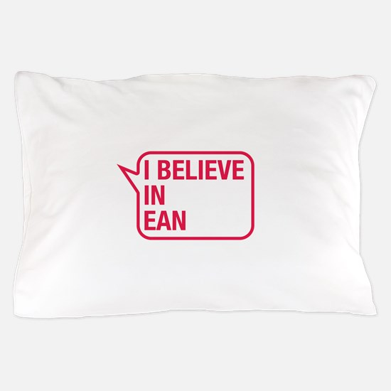 I Believe In Ean Pillow Case