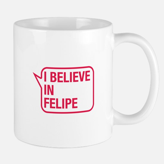 I Believe In Felipe Mug