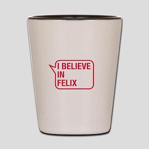 I Believe In Felix Shot Glass